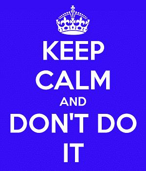 keep-calm-do-not-do-it